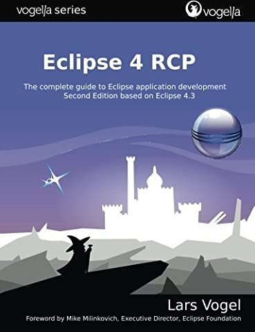Eclipse 4 RCP: The complete guide to Eclipse application development (vogella series) by Lars Vogel (Eclipse Rcp 4)