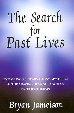 Read Online The Search for Past Lives: Exploring Reincarnation's Mysteries & The Amazing Power Of Past-Life Therapy PDF