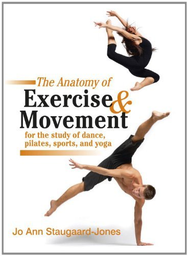 The Anatomy of Exercise and Movement for the Study of Dance, Pilates, Sports, and Yoga by Jo Ann Staugaard-Jones (15-Feb-2013) Paperback
