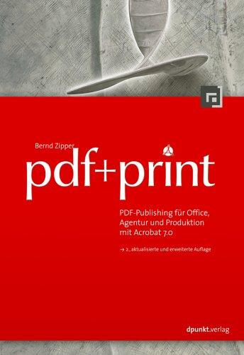 pdf + print - PDF-Publishing für Office, Agentur und Produktion mit Acrobat 7.0