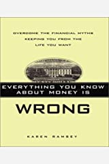 Everything You Know About Money Is Wrong: Overcome the Financial Myths Keeping You from the Life You Want Hardcover