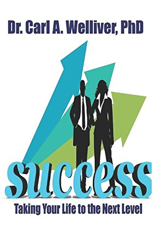 SUCCESS...Taking Your Life to the Next Level.: Creating the Life You Desire