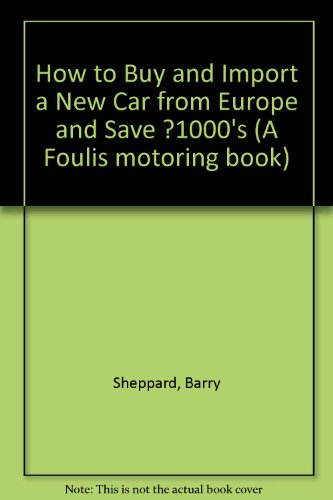 Price comparison product image How to Buy and Import a New Car from Europe and Save 1000's (A Foulis motoring book)