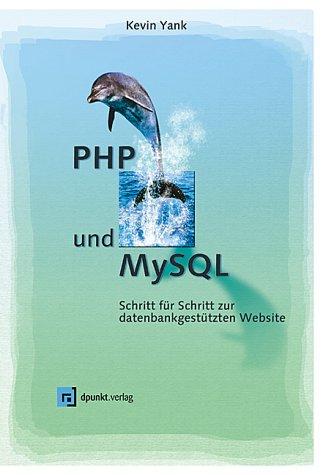PHP und MySQL. Schritt für Schritt zur datenbankgestützten Website