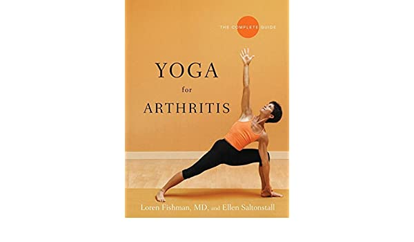 Yoga for Arthritis: The Complete Guide by Loren Fishman 2008 ...