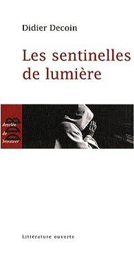 Les sentinelles de lumière par Didier Decoin