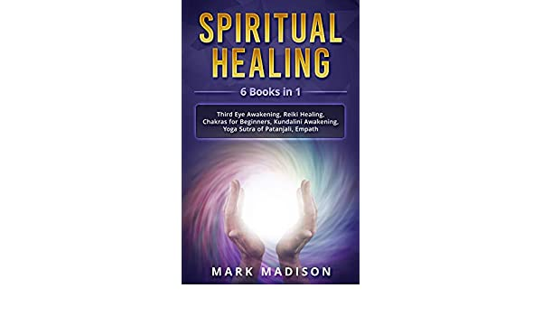 Spiritual Healing: 6 Books in 1 - Third Eye Awakening, Reiki ...