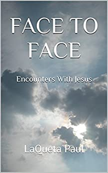 Face to Face: Encounters with Jesus by [Paul, LaQueta]