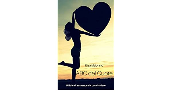 ABC del Cuore : Pillole di Romance da condividere (Italian ...