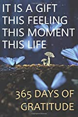 It is a gift, this feeling, this moment, this life: 365 Days of Gratitude: Gratitude Journal Paperback