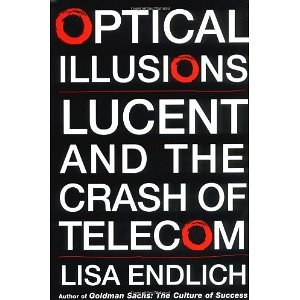 Optical Illusions: Lucent and the Crash of Telecom [Hardcover] [2004] Lisa Endlich