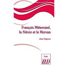 François Mitterrand, la Nièvre et le Morvan (French Edition)