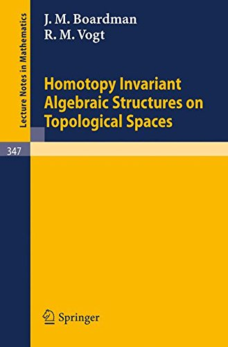 Homotopy Invariant Algebraic Structures on Topological Spaces (Lecture Notes in Mathematics)