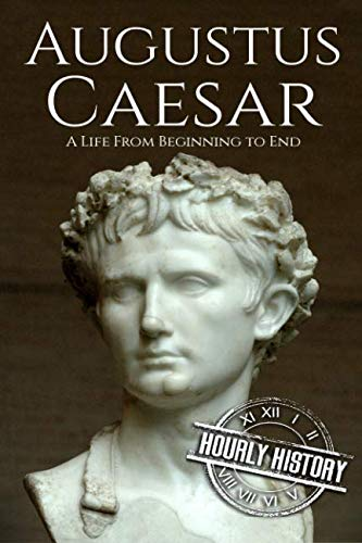 Augustus Caesar: A Life From Beginning to End