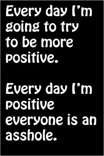 Every Day I\'m Going To Try To Be More Positive. Every Day I ...