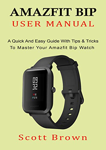 AMAZFIT BIP USER MANUAL: A Quick And Easy Guide With Tips ...