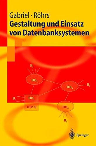 Gestaltung und Einsatz von Datenbanksystemen. Data Base Engineering und Datenbankarchitekturen Taschenbuch – 4. Oktober 2013 Roland Gabriel Heinz-Peter Röhrs Springer 3540442316