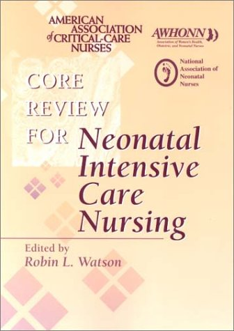 Core Review Neonatal Intensive Care Nursing