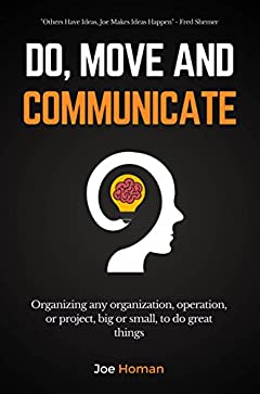 Do, Move and Communicate: Organizing any organization, operation, or project, big or small, to do great things
