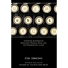 OBIT: Inspiring Stories of Ordinary People who Led Extraordinary Lives by Jim Sheeler (2007-06-01)