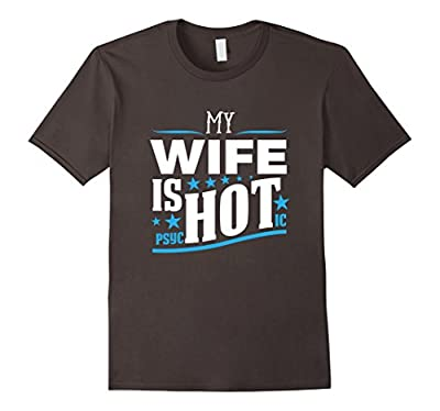 My Wife Is PsycHOTic Funny Husband T-Shirt