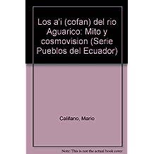 Los a'i (cofan) del rio Aguarico: Mito y cosmovision (Serie Pueblos del Ecuador) (Spanish Edition)