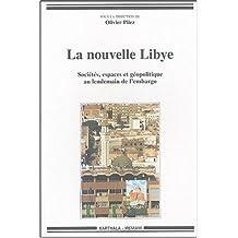 La Nouvelle Libye: Societes,espaces et Geopo.lendemain Embargo