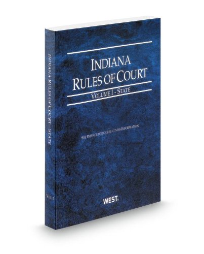 Indiana Rules of Court - State, 2013 ed. (Vol. I, Indiana Court Rules)