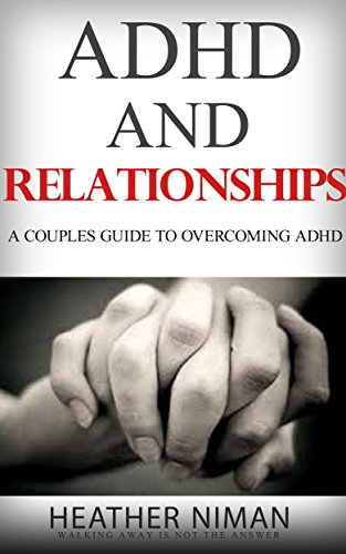 "ADHD and RELATIONSHIPS - ""A COUPLES GUIDE To OVERCOMING ADHD"" (ADHD Diet, ADHD Help, ADHD Life)"