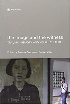 Book The Image and the Witness: Trauma, Memory, and Visual Culture (Nonfictions) (2007-12-20)