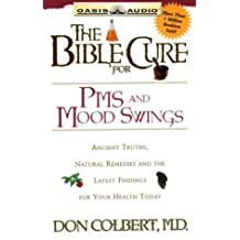 The Bible Cure for PMS & Mood Swings: Ancient Truths, Natural Remedies and the Latest Findings for Your Health Today