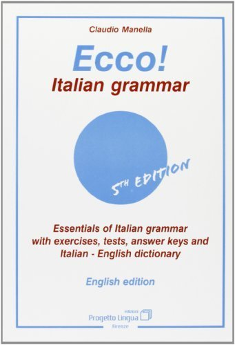 Ecco! Italian grammar. Essentials of italian grammar with exercises, tests, answer. Keys and italian-english dictionary by Claudio Manella(January 1, 2001) Paperback
