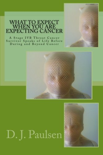 What To Expect When You Are Expecting Cancer  A Stage Ivb Throat Cancer Survivor Speaks Of Life Before During And Beyond Cancer