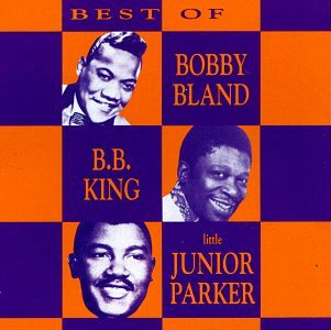 The Best Of Bobby Bland, B. B. King & Junior Parker (The Best Of Bobby Bland)