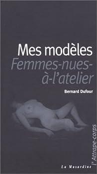 Mes modeles, femmes-nues a l'atelier par Bernard Dufour