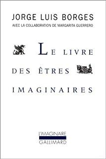 Le livre des êtres imaginaires, Borges, Jorge Luis