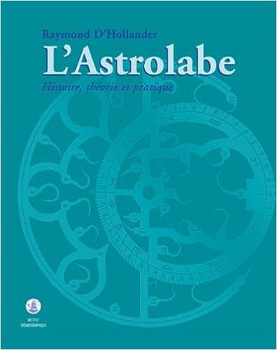 En ligne téléchargement L'ASTROLABE. Histoire, théorie et pratique pdf