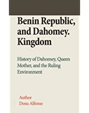 Benin Republic, and Dahomey. Kingdom: History of Dahomey, Queen Mother, and the Ruling Environment