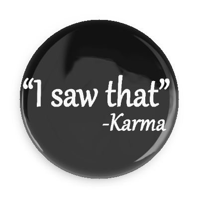 Funny Magnet; Karma Quote: I Saw That 3.0 Inch Pin Back Magnet