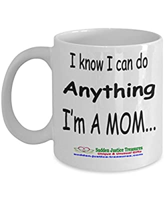 I Know I Can Do Anything I'm A Mom White Mug Unique Birthday, Special Or Funny Occasion Gift. Best 11 Oz Ceramic Novelty Cup for Coffee, Tea, Hot Chocolate Or Toddy