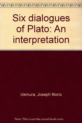 Six dialogues of Plato: An interpretation
