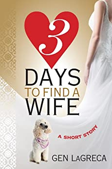 Three Days to Find a Wife (Short Story) by [LaGreca, Gen]