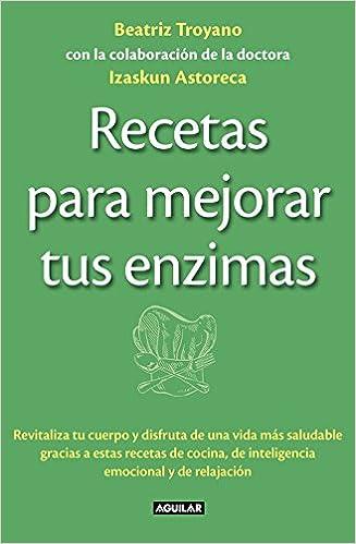 Recetas para mejorar tus enzimas: BEATRIZ TROYANO: 9788403013834 ...