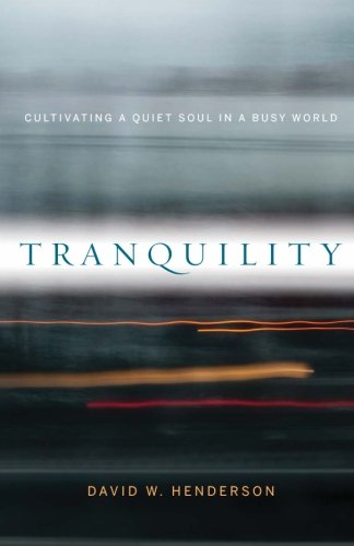 Tranquility: Cultivating a Quiet Soul in a Busy World pdf