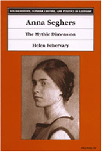 Book Anna Seghers: The Mythic Dimension (Social History, Popular Culture and Politics in Germany)