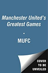 Manchester United Greatest Ever Matches