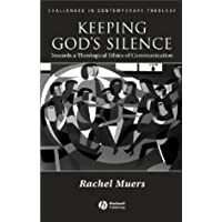 Keeping God's Silence: Towards a Theological Ethics of Communication (Challenges in Contemporary Theology)