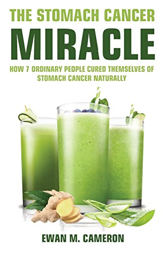 The Stomach Cancer Miracle by Ewan M Cameron