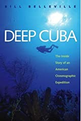 Deep Cuba: The Inside Story of an American Oceanographic Expedition by Bill Belleville (2004-04-30)
