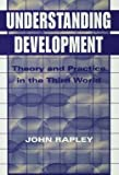 Understanding Development : Theory and Practice in the Third World, Rapley, John, 1555876250